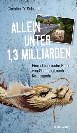 Abbildung von Schmidt | Allein unter 1,3 Milliarden: Eine chinesische Reise von Shanghai bis Kathmandu | 1. Auflage | 2014 | Neuausgabe - Erstmals mit Foto...