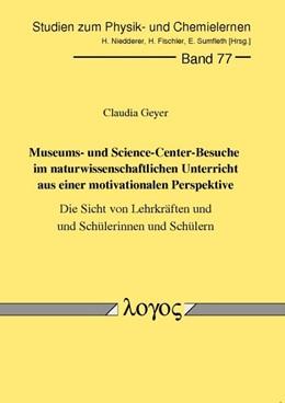 Abbildung von Geyer | Museums- und Science Center-Besuche im naturwissenschaftlichen Unterricht aus einer motivationalen Perspektive | 2008