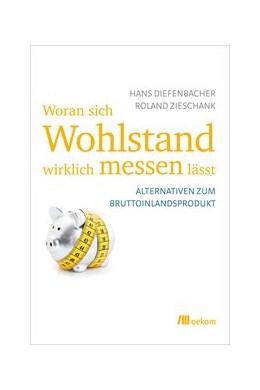 Abbildung von Diefenbacher / Zieschank | Woran sich Wohlstand wirklich messen lässt | Neuausgabe | 2011 | Alternativen zum Bruttoinlands...