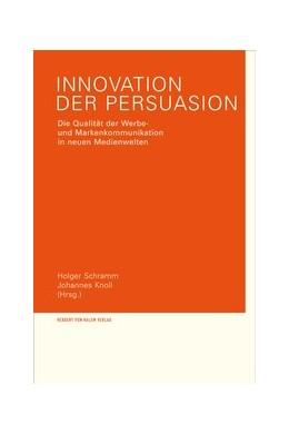 Abbildung von Schramm / Knoll | Innovation der Persuasion. Die Qualität der Werbe- und Markenkommunikation in neuen Medienwelten | 2013