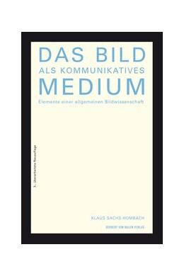 Abbildung von Sachs-Hombach | Das Bild als kommunikatives Medium. Elemente einer allgemeinen Bildwissenschaft | 3. Auflage | 2013 | beck-shop.de