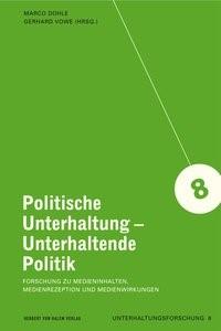 Abbildung von Dohle / Vowe   Politische Unterhaltung - Unterhaltende Politik. Forschung zu Medieninhalten, Medienrezeption und Medienwirkungen   Auflage   2014