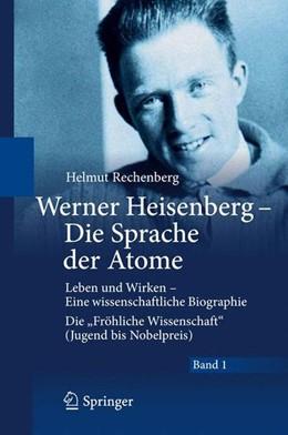 Abbildung von Rechenberg | Werner Heisenberg - Die Sprache der Atome | 2009 | 2010 | Leben und Wirken - Eine wissen...