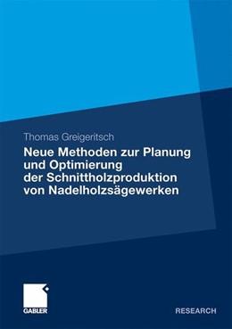 Abbildung von Greigeritsch | Neue Methoden zur Planung und Optimierung der Schnittholzproduktion von Nadelholzsägewerken | 1. Auflage | 2009 | beck-shop.de