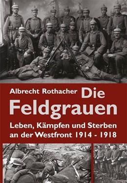 Abbildung von Rothacher | Die Feldgrauen | 1. Auflage | 2015 | beck-shop.de
