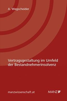 Abbildung von Wegscheider   Vertragsgestaltung im Umfeld der Bestandnehmerinsolvenz   1. Auflage   2014   beck-shop.de
