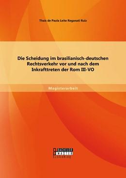 Abbildung von Ruiz | Die Scheidung im brasilianisch-deutschen Rechtsverkehr vor und nach dem Inkrafttreten der Rom III-VO | Erstauflage | 2014