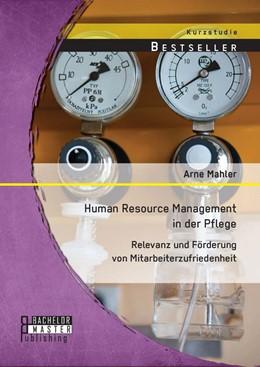 Abbildung von Mahler | Human Resource Management in der Pflege: Relevanz und Förderung von Mitarbeiterzufriedenheit | Erstauflage | 2014