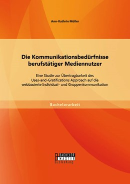 Abbildung von Müller | Die Kommunikationsbedürfnisse berufstätiger Mediennutzer | Erstauflage | 2014 | Eine Studie zur Übertragbarkei...