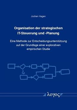 Abbildung von Hagen | Organisation der strategischen IT-Steuerung und -Planung | 2014 | Eine Methode zur Entscheidungs...
