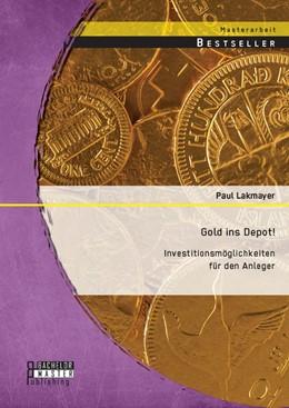 Abbildung von Lakmayer   Gold ins Depot! Investitionsmöglichkeiten für den Anleger   Erstauflage   2014