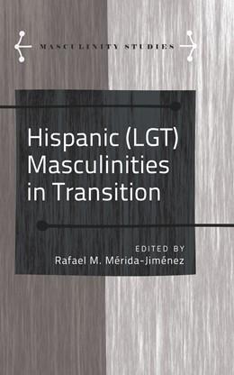 Abbildung von Mérida-Jiménez   Hispanic (LGT) Masculinities in Transition   2014   4