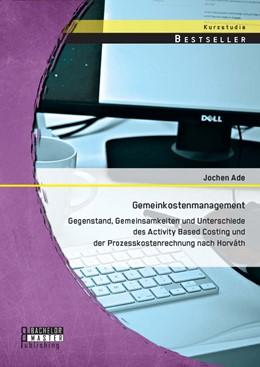 Abbildung von Ade | Gemeinkostenmanagement | Erstauflage | 2014 | Gegenstand, Gemeinsamkeiten un...