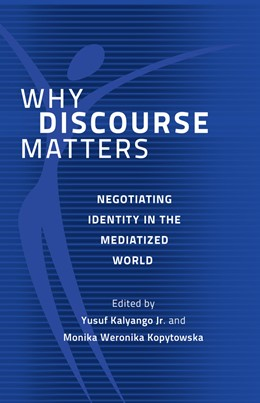 Abbildung von Kalyango, Jr. / Kopytowska | Why Discourse Matters | 2014 | Negotiating Identity in the Me...