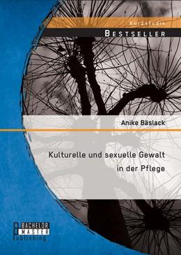 Abbildung von Bäslack | Kulturelle und sexuelle Gewalt in der Pflege | 2014