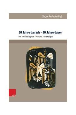 Abbildung von Reulecke | 50 Jahre danach – 50 Jahre davor | 2014 | Der Meißnertag von 1963 und se... | Jahr 2012-2013