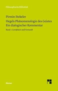 Abbildung von Stekeler   Hegels Phänomenologie des Geistes. Ein dialogischer Kommentar. Band 1: Gewissheit und Vernunft   2014