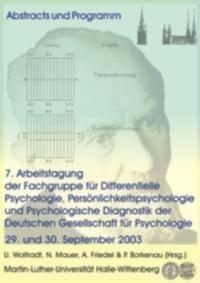 Abbildung von Wolfradt / Mauer / Friedel / Borkenau   Arbeitstagung der Fachgruppe für Differentielle Psychologie, Persönlichkeitspsychologie und Psychologische Diagnostik der Deutschen Gesellschaft für Psychologie (7.) 29. und 30. September 2003   2003