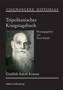 Abbildung von Krause / Sebald | Tripolitanisches Kriegstagebuch | 2014