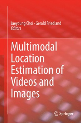 Abbildung von Friedland / Choi | Multimodal Location Estimation of Videos and Images | 2014