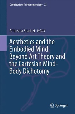 Abbildung von Scarinzi   Aesthetics and the Embodied Mind: Beyond Art Theory and the Cartesian Mind-Body Dichotomy   2014