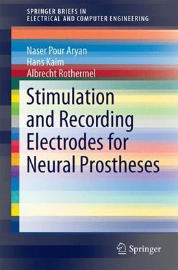 Abbildung von Pour Aryan / Kaim / Rothermel | Stimulation and Recording Electrodes for Neural Prostheses | 2014