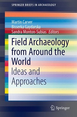 Abbildung von Carver / Gaydarska / Montón-Subías | Field Archaeology from Around the World | 2014 | Ideas and Approaches