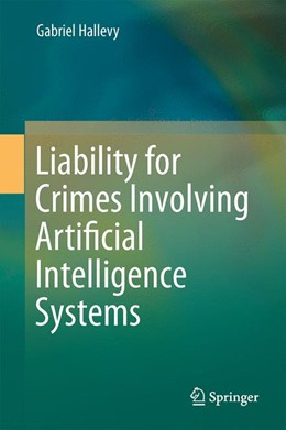 Abbildung von Hallevy   Liability for Crimes Involving Artificial Intelligence Systems   2014