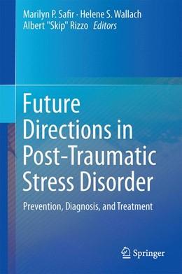 Abbildung von Safir / Wallach | Future Directions in Post-Traumatic Stress Disorder | 1. Auflage | 2014 | beck-shop.de
