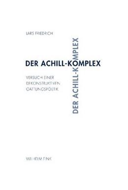 Abbildung von Friedrich | Der Achill-Komplex | 1. Aufl. 2009 | 2009 | Versuch einer dekonstruktiven ...