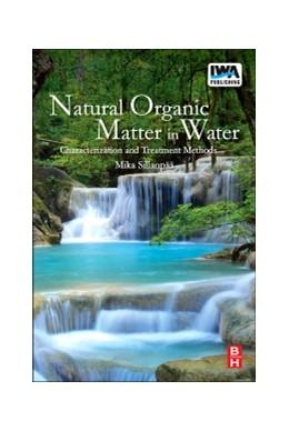 Abbildung von Sillanpää | Natural Organic Matter in Water | 2014 | Characterization and Treatment...