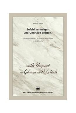 Abbildung von Meyer | Befehl verweigert und Ungnade erlitten? | 1. Auflage | 2014 | beck-shop.de