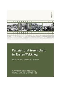 Abbildung von Maier / Mesner / Wohnout / Kriechbaumer | Parteien und Gesellschaft im Ersten Weltkrieg | 1. Auflage | 2014 | Das Beispiel Österreich-Ungarn