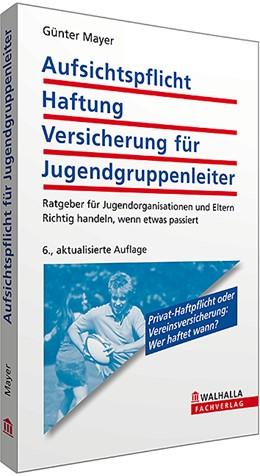 Abbildung von Mayer   Aufsichtspflicht, Haftung, Versicherung für Jugendgruppenleiter   6., aktualisierte Auflage   2014   Ratgeber für Jugendorganisatio...