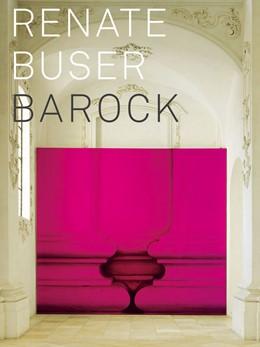 Abbildung von Buser / Gampp / Porobic | Renate Buser - Barock | 2014 | Mit Texten von Axel Christoph ...