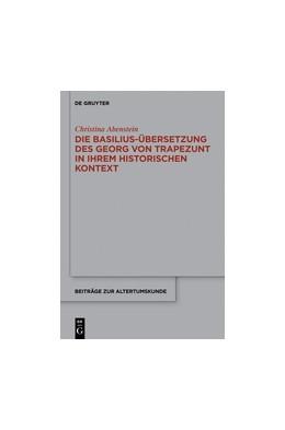 Abbildung von Abenstein | Die Basilius-Übersetzung des Georg von Trapezunt in ihrem historischen Kontext | 2014 | 336