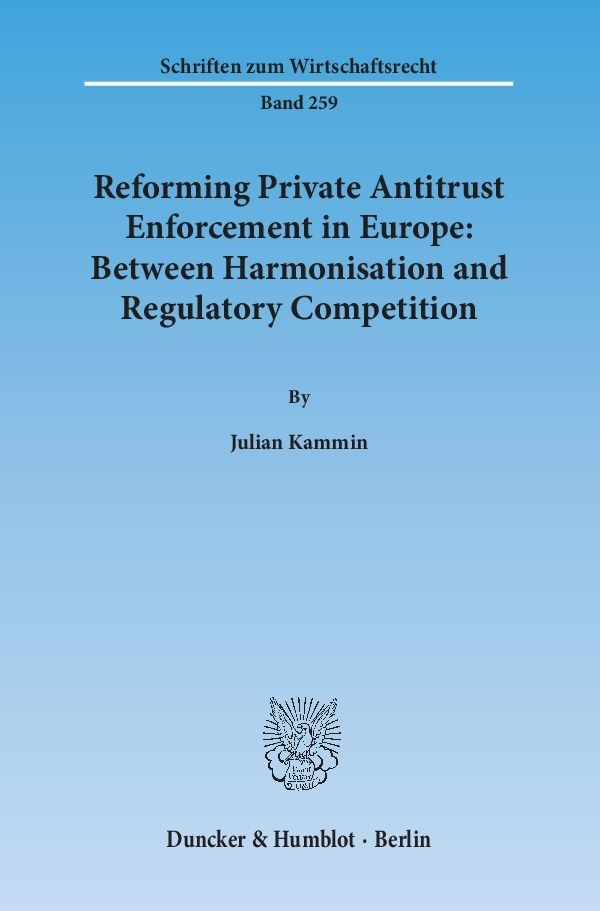 Reforming Private Antitrust Enforcement in Europe: Between Harmonisation and Regulatory Competition | Kammin, 2014 | Buch (Cover)