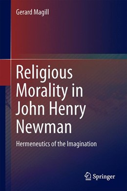 Abbildung von Magill   Religious Morality in John Henry Newman   1. Auflage   2014   beck-shop.de