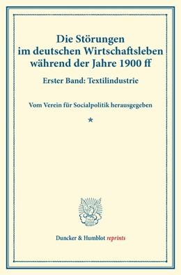 Abbildung von Die Störungen im deutschen Wirtschaftsleben während der Jahre 1900 ff. | 1. Auflage | 2014 | beck-shop.de
