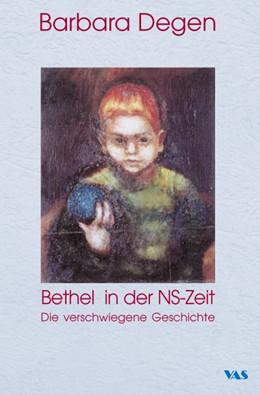Abbildung von Degen | Bethel in der NS-Zeit | 1. Auflage | 2014 | beck-shop.de