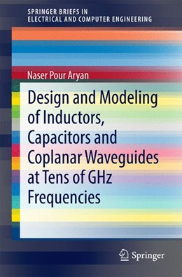 Abbildung von Pour Aryan | Design and Modeling of Inductors, Capacitors and Coplanar Waveguides at Tens of GHz Frequencies | 2014