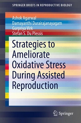 Abbildung von Agarwal / Durairajanayagam | Strategies to Ameliorate Oxidative Stress During Assisted Reproduction | 1. Auflage | 2014 | beck-shop.de