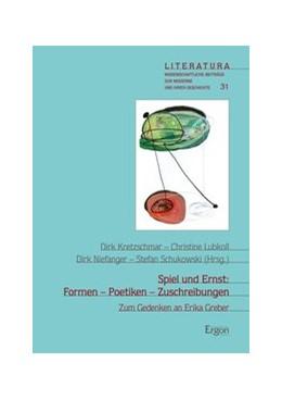 Abbildung von Kretschmar / Lubkoll / Niefanger / Schukowski | Spiel und Ernst: Formen - Poetiken - Zuschreibungen | 2014 | Zum Gedenken an Erika Greber