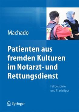 Abbildung von Machado   Patienten aus fremden Kulturen im Notarzt- und Rettungsdienst   2013   2013   Fallbeispiele und Praxistipps