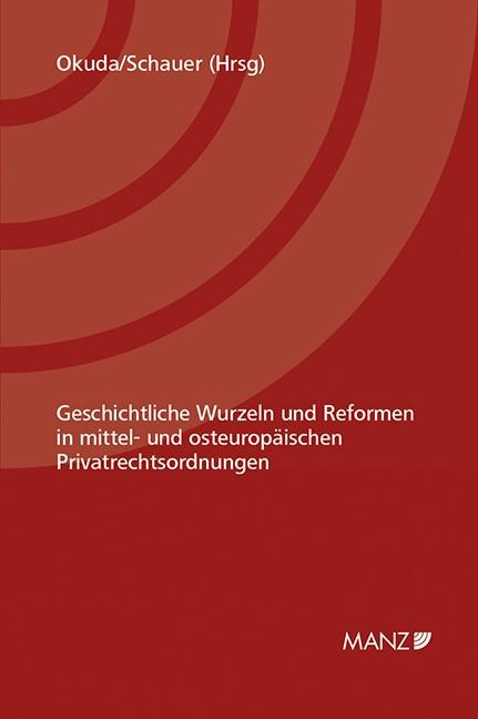 Geschichtliche Wurzeln und Reformen in mittel- und osteuropäischen Privatrechtsordnungen | Okuda / Schauer, 2014 | Buch (Cover)