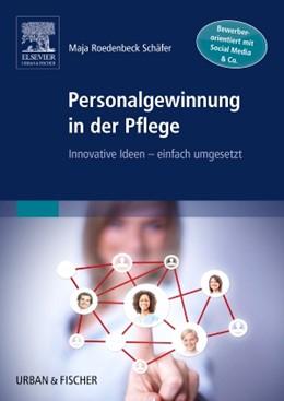 Abbildung von Maja Roedenbeck Schäfer | Personalgewinnung in der Pflege | 2014 | Innovative Ideen - einfach umg...
