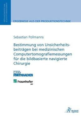 Abbildung von Pollmanns | Bestimmung von Unsicherheitsbeiträgen bei medizinischen Computertomografiemessungen für die bildbasierte navigierte Chirurgie | 2014 | Ergebnisse aus der Produktions...