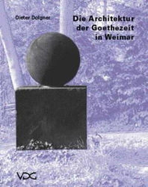 Abbildung von Dolgner | Die Architektur der Goethezeit in Weimar | 1999