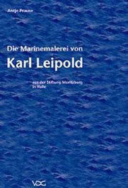 Abbildung von Prause | Die Marinemalerei von Karl Leipold | 2004 | Aus der Stiftung Moritzburg in...