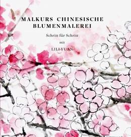 Abbildung von Yuan   Malkurs Chinesische Blumenmalerei   2014   Schritt für Schritt mit Lili Y...